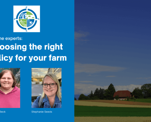 """Farm with green and yellow crops in the background with large blue rectangle on top. In rectangle is the text, """"Ask the experts: Choosing the right policy for your farm."""" Below text are photos of Darcey Beck and Stephanie Seeds, farm experts at Cross Insurance Agency."""
